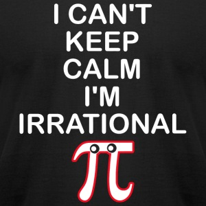 Pi Day - I Can't Keep Calm I'm Irrational Shirt - Men's T-Shirt by American Apparel