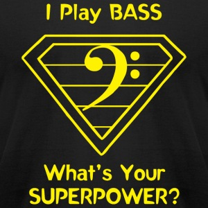 Bass - I Play Bass. What's Your Superpower? - Men's T-Shirt by American Apparel