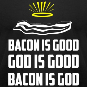 Bacon - Bacon is good. God is good. Bacon is God - Men's T-Shirt by American Apparel