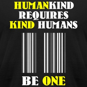 Human - Humankind Requires Kind Humans - Men's T-Shirt by American Apparel