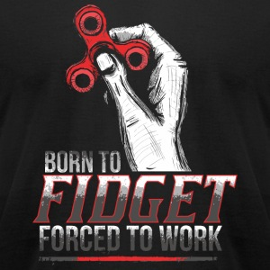 Fidget - Born to Fidget - Forced to Work - Men's T-Shirt by American Apparel