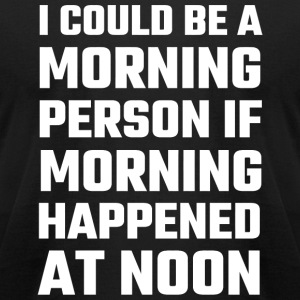Attitude - I Could Be A Morning Person - Men's T-Shirt by American Apparel