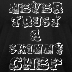 Chef - Never Trust A Skinny Cook - Men's T-Shirt by American Apparel