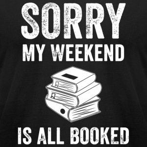 Book - Sorry My Weekend is All Booked - Men's T-Shirt by American Apparel