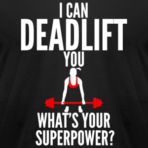 - I Can Deadlift You - Men's T-Shirt by American Apparel