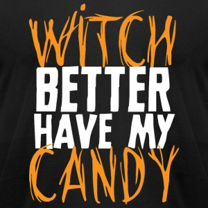 Witch - Witch Better Have My Candy - Men's T-Shirt by American Apparel