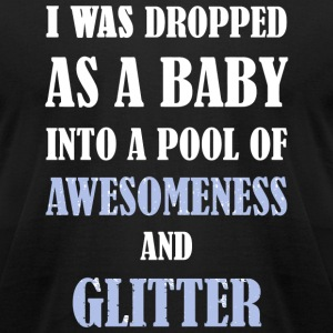 Glitter - I Was Dropped As A Baby Into A Pool Of - Men's T-Shirt by American Apparel