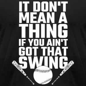 Baseball - It Don't Mean A Thing If You Ain't Go - Men's T-Shirt by American Apparel
