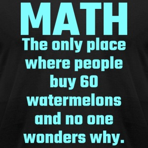 Math - Math The Only Place Where People Buy 60 W - Men's T-Shirt by American Apparel