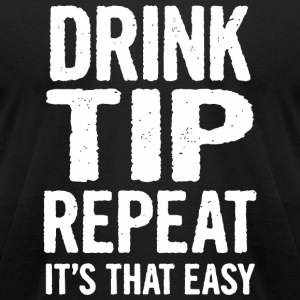 Drink - Drink Tip Repeat It's That Easy Funny Ba - Men's T-Shirt by American Apparel