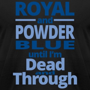 ROYAL - ROYAL AND POWDER BLUE UNTIL I'M DEAD AND - Men's T-Shirt by American Apparel