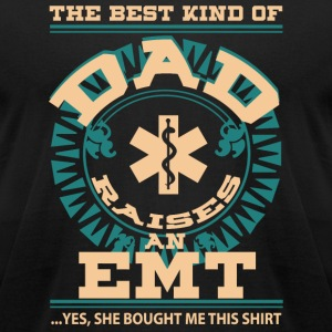 EMT - The Best Kind Of Dad Raise An EMT T Shirt - Men's T-Shirt by American Apparel