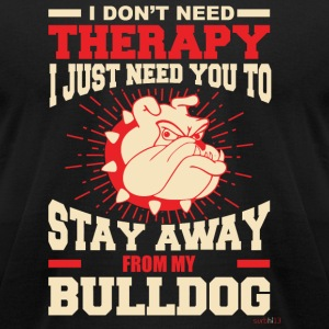Bulldog - I dont need therapy! - Men's T-Shirt by American Apparel