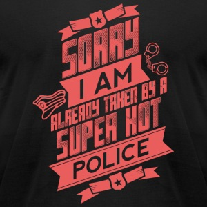 POLICE - Sorry I Am Already Taken By A Super Hot - Men's T-Shirt by American Apparel