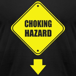 Choking - Choking Hazard - Men's T-Shirt by American Apparel