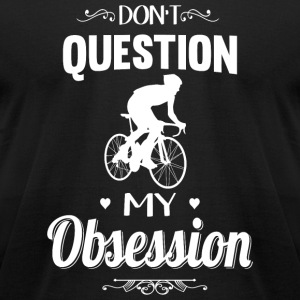 Cycling - Don't Question, Cycling Is My Obsessio - Men's T-Shirt by American Apparel