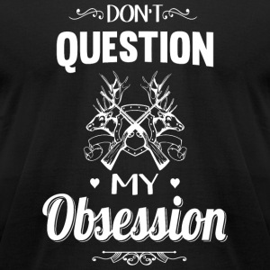 Hunting - Don't Question, Hunting Is My Obsessio - Men's T-Shirt by American Apparel
