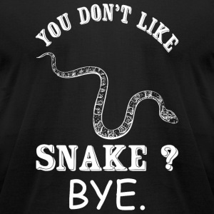 Snake - You Don't Like Snake? Bye - Men's T-Shirt by American Apparel