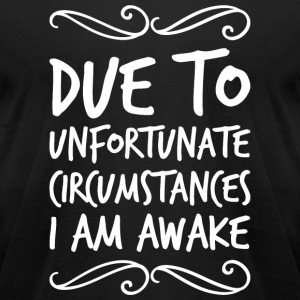 Morning person - Due To Unfortunate Circumstance - Men's T-Shirt by American Apparel