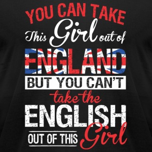 English - You Can Take This Girl Out Of England - Men's T-Shirt by American Apparel