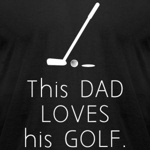 GOLF - THIS DAD LOVES HIS GOLF - Men's T-Shirt by American Apparel