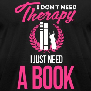 Book - I Don't Need Therapy, I Just Need A Book - Men's T-Shirt by American Apparel