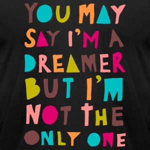 Dreamer - You May Say I'm A Dreamer - Colour Ver - Men's T-Shirt by American Apparel