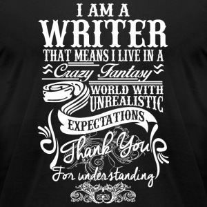 WRITER - I AM A WRITER, THAT MEANS I LIVE IN A C - Men's T-Shirt by American Apparel