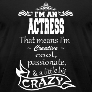 ACTRESS - I'm An Actress That Means I'm Creative - Men's T-Shirt by American Apparel