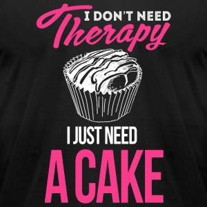 Cake - I Don't Need Therapy, I Just Need A Cake - Men's T-Shirt by American Apparel