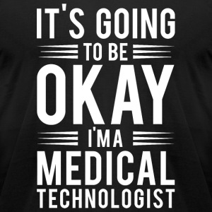 Medical - It's Going To Be Okay I'm A Medical Te - Men's T-Shirt by American Apparel