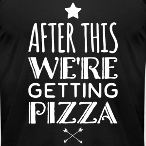 Pizza - After This We're Getting Pizza - Men's T-Shirt by American Apparel