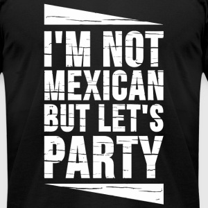 Mexican - I'm Not Mexican But Let's Party - Men's T-Shirt by American Apparel