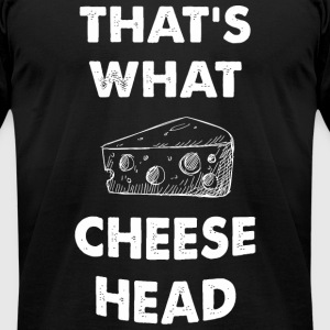 Cheese - That's what Cheese Head - Men's T-Shirt by American Apparel