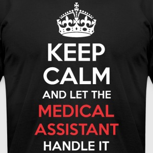 Keep Calm And Let Medical Assistant Handle It - Men's T-Shirt by American Apparel