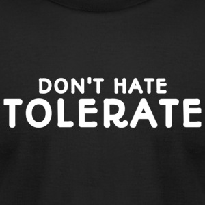 Don't Hate, Tolerate - Men's T-Shirt by American Apparel