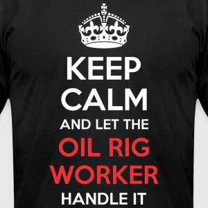 Keep Calm And Let Oil Rig Worker Handle It - Men's T-Shirt by American Apparel