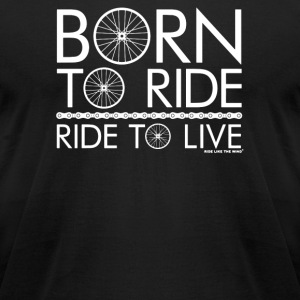 Born To Ride Ride To Live - Men's T-Shirt by American Apparel