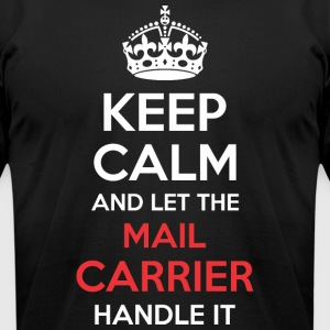 Keep Calm And Let Mail Carrier Handle It - Men's T-Shirt by American Apparel
