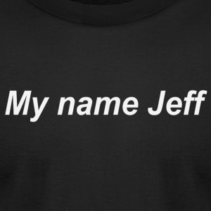 My name jeff - Men's T-Shirt by American Apparel