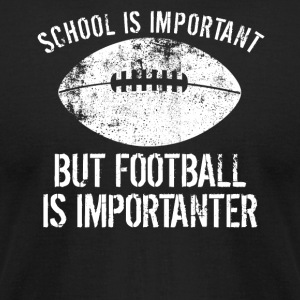 School Is Important But Football Is Importanter - Men's T-Shirt by American Apparel