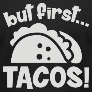 But First Tacos - Men's T-Shirt by American Apparel