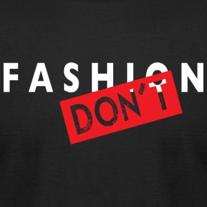 fashion DON'T - Men's T-Shirt by American Apparel