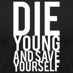 Die Young And Save Yourself - Men's T-Shirt by American Apparel