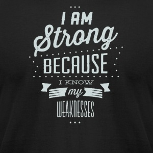 I am strong because i know my weaknesses - Men's T-Shirt by American Apparel