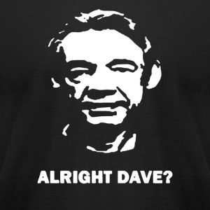 FUNNY TRIGGER ONLY FOOLS ALRIGHT DAVE - Men's T-Shirt by American Apparel