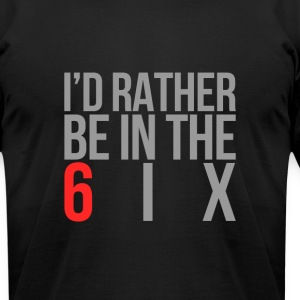 I'd rather be in the 6ix - Men's T-Shirt by American Apparel