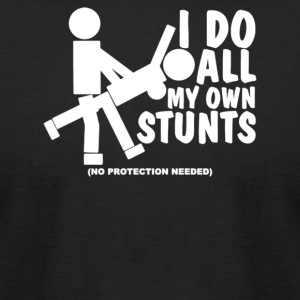 I Do All My Own Stunts No Protection Needed - Men's T-Shirt by American Apparel
