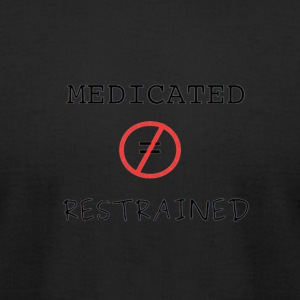 Medicated but not Restrained - Men's T-Shirt by American Apparel
