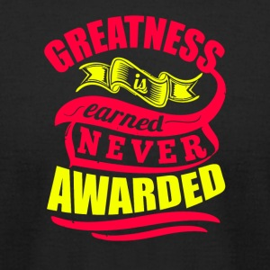 Greatness Earned Never Awarded T-Shirt - Men's T-Shirt by American Apparel